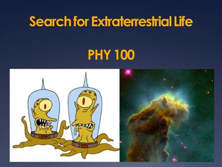 "Search for Extraterrestrial Life PHY 100. How life emerged on earth  Amino acids, ""building blocks of life"" form via chemical reactions  With help of."