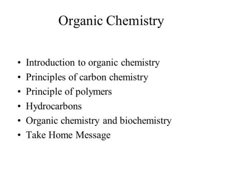 Organic Chemistry Introduction to organic chemistry Principles of carbon chemistry Principle of polymers Hydrocarbons Organic chemistry and biochemistry.