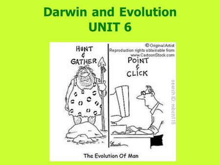 Darwin and Evolution UNIT 6. EVOLUTION THE PROCESS BY WHICH SPECIES CHANGE OVER TIME THEORY: Broad explanation that has been scientifically tested and.