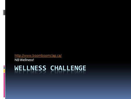 NB Wellness!. Wellness Challenge 1. Take the stress test and record your result (we've already done this). 2. Choose two things.