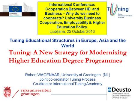 Tuning Educational Structures in Europe, Asia and the World Tuning: A New Strategy for Modernising Higher Education Degree Programmes Robert WAGENAAR,