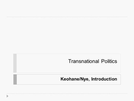 Transnational Politics Keohane/Nye, Introduction.