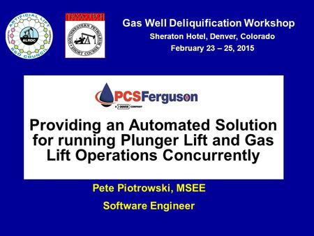 Gas Well Deliquification Workshop Sheraton Hotel, Denver, Colorado February 23 – 25, 2015 Providing an Automated Solution for running Plunger Lift and.