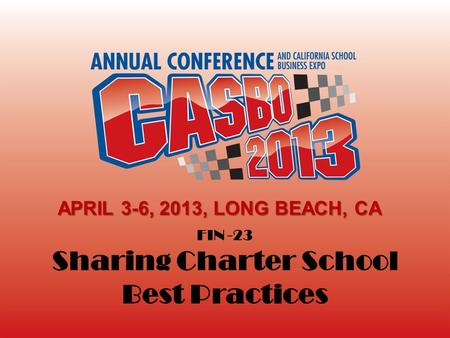 FIN -23 Sharing Charter School Best Practices APRIL 3-6, 2013, LONG BEACH, CA.