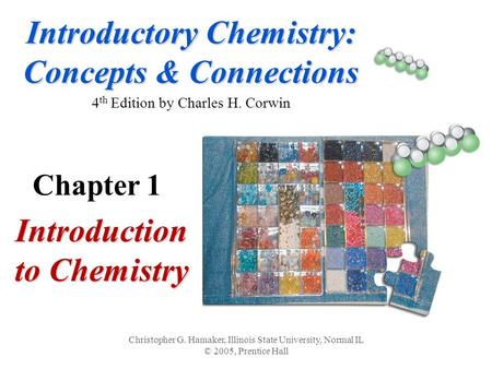 Introductory Chemistry: Concepts & Connections Introductory Chemistry: Concepts & Connections 4 th Edition by Charles H. Corwin Introduction to Chemistry.