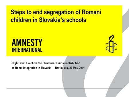 Steps to end segregation of Romani children in Slovakia's schools High Level Event on the Structural Funds contribution to Roma integration in Slovakia.