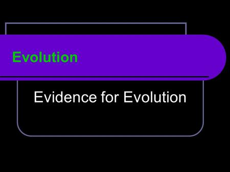 Evolution Evidence for Evolution. Other Evidence for Evolution: Adaptations – Camouflage, Mimicry Fossils Anatomy Embryology Biochemistry – DNA Evidence.