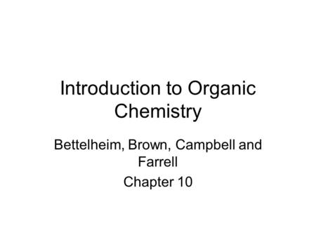 Introduction to Organic Chemistry Bettelheim, Brown, Campbell and Farrell Chapter 10.