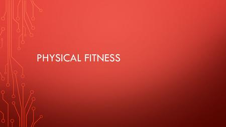 PHYSICAL FITNESS. WHAT IS PHYSICAL FITNESS? Physical fitness, in general terms, is a person's ability to meet the physical stresses and demands of a variety.