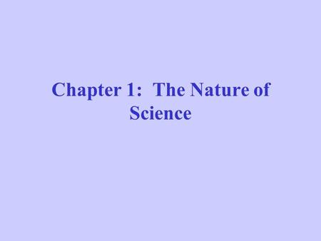 Chapter 1: The Nature of Science. Scientific Thought Skepticism- a questioning and often doubtful attitude. –Why do we need to know this word? Thinking.