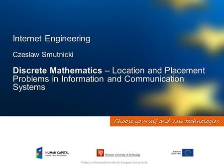 Internet Engineering Czesław Smutnicki Discrete Mathematics – Location and Placement Problems in Information and Communication Systems.