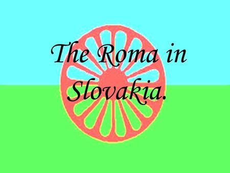 The Roma in Slovakia.. Introduction -Regularly in the newspapers: altercations between skin-heads and Roma = lots of tensions in Slovakia, even if the.