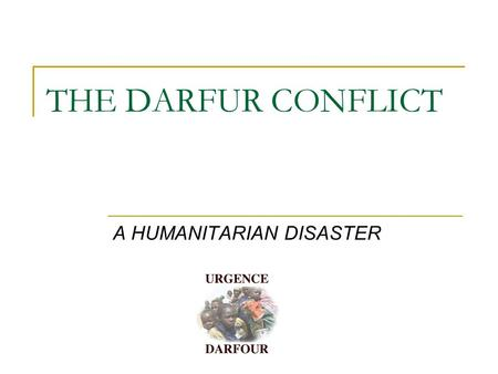 THE DARFUR CONFLICT A HUMANITARIAN DISASTER. KEY FIGURES… 400,000 people died 2 million have been driven from their homes.
