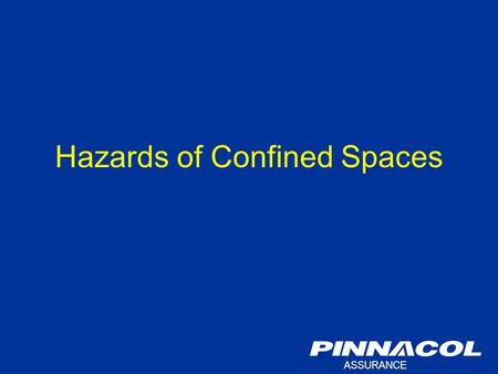 ASSURANCE Hazards of Confined Spaces. ASSURANCE You Can't Afford to Make a Mistake Every year people die in confined spaces. It doesn't have to happen.