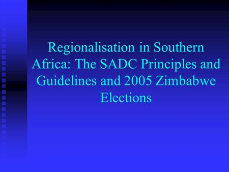 Regionalisation in Southern Africa: The SADC Principles and Guidelines and 2005 Zimbabwe Elections.
