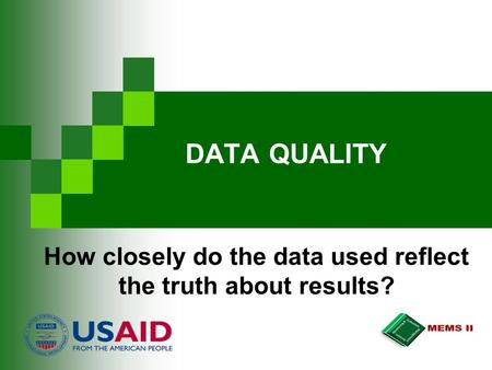 DATA QUALITY How closely do the data used reflect the truth about results?