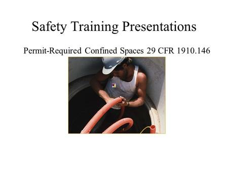 Safety Training Presentations Permit-Required Confined Spaces 29 CFR 1910.146.