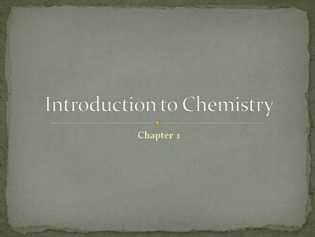 Chapter 1. Chemistry – study of the composition of substances and the changes they undergo Organic chemistry – study of carbon (C) containing substances.