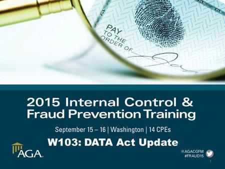 1 W103: DATA Act Update. Agenda: –Introduction –Polling Questions –Panelist Discussion –Q & A 2.