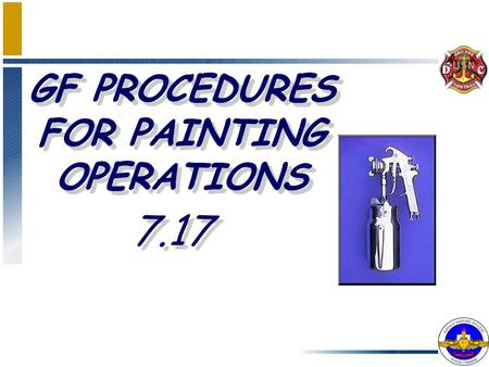 GF PROCEDURES FOR PAINTING OPERATIONS 7.17. ENABLING OBJECTIVES DESCRIBE the Gas Free Engineering requirements for performing spray painting in confined.