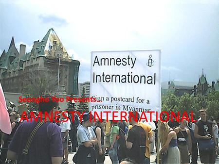 AMNESTY INTERNATIONAL Seongho Yoo Presents…. Amnesty International deals with Stop violence against women Defend the rights and dignity of those trapped.