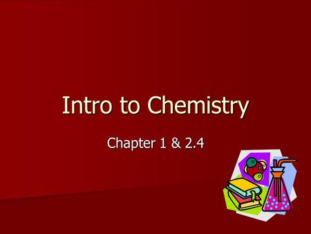 Intro to Chemistry Chapter 1 & 2.4. CHEMISTRY Study of matter and its changes.