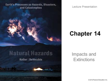 © 2012 Pearson Education, Inc. Lecture Presentation Chapter 14 Impacts and Extinctions.
