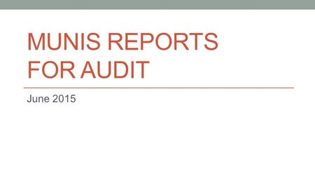MUNIS REPORTS FOR AUDIT June 2015. Agenda Alternative use for MTD Project Budget Report Roll up to specific object position Determine Accounts Receivable.
