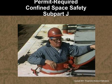 Copyright  Progressive Business Publications Permit-Required Confined Space Safety Subpart J.
