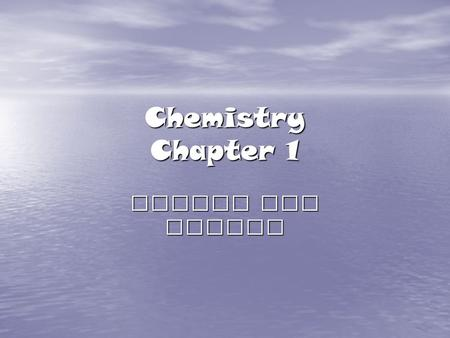 Chemistry Chapter 1 Matter and Change What is Chemistry? The study of the composition, structure and properties of matter, and the changes it undergoes.