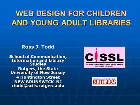 WEB DESIGN FOR CHILDREN AND YOUNG ADULT LIBRARIES Ross J. Todd School of Communication, Information and Library Studies Rutgers, the State University of.