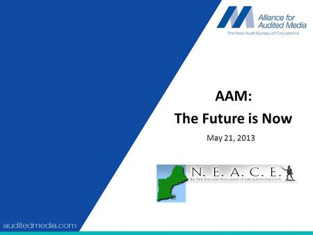 AAM: The Future is Now May 21, 2013. Topics Digital Metrics Consolidated Media Reports Future of AAM Reporting.