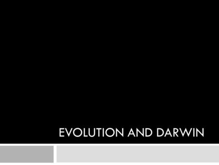 EVOLUTION AND DARWIN. Charles Darwin Darwin is considered the father of evolution theory. He proposed the ideas of both natural and artificial selection.