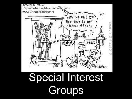 Special Interest Groups. I. What is a Special Interest Group? An organization of people with shared policy goals entering the policy process at several.