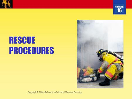 CHAPTER 16 RESCUE PROCEDURES Copyright© 2000. Delmar is a division of Thomson Learning.