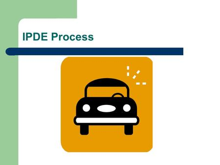 IPDE Process IDENTIFY Give meaning to what you see. The sooner you identify a possible hazard the more time you will have to react safely. Look For: