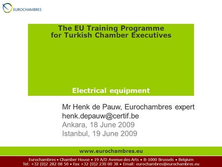 The EU Training Programme for Turkish Chamber Executives Electrical equipment Eurochambres Chamber House 19 A/D Avenue des Arts B-1000 Brussels Belgium.