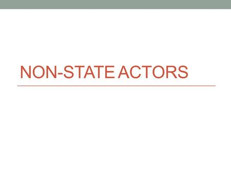 NON-STATE ACTORS. Study Design How influential are non-state actors? Make a list of some NSAs that you think have been VERY influential in global politics.