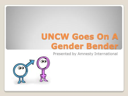 UNCW Goes On A Gender Bender Presented by Amnesty International.