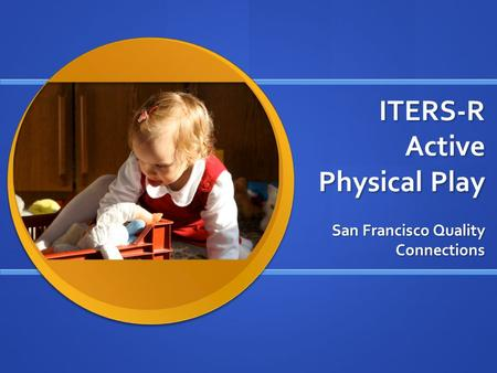 ITERS-R Active Physical Play San Francisco Quality Connections.