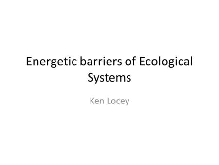Energetic barriers of Ecological Systems