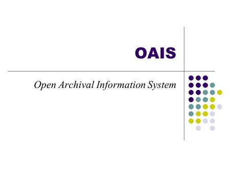 "OAIS Open Archival Information System. ""Content creators, systems developers, custodians, and future users are all potential stakeholders in the preservation."