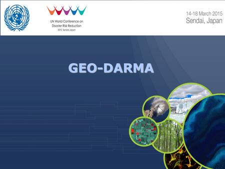 GEO-DARMA. 2 Sendai demonstrated a growing awareness of decision makers and key stakeholders on the need to use all data sources (e.g. in-situ, space,