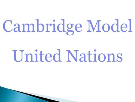 Cambridge Model United Nations. The United Nations The United Nations is an international organization where representatives of countries come together.