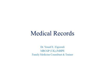 Medical Records Dr. Yousif E. Elgizouli MRCGP (UK),JMHPE Family Medicine Consultant & Trainer.