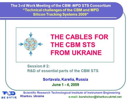 "1 The 3-rd Work Meeting of the CBM -MPD STS Consortium ""Technical challenges of the CBM and MPD Silicon Tracking Systems 2009"" THE CABLES FOR THE CABLES."
