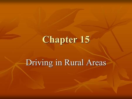 Chapter 15 Driving in Rural Areas. What is a Rural Roadway? Any roadway that has wide open spaces and less traffic are considered rural roadways. Any.