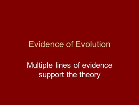 Evidence of Evolution Multiple lines of evidence support the theory.