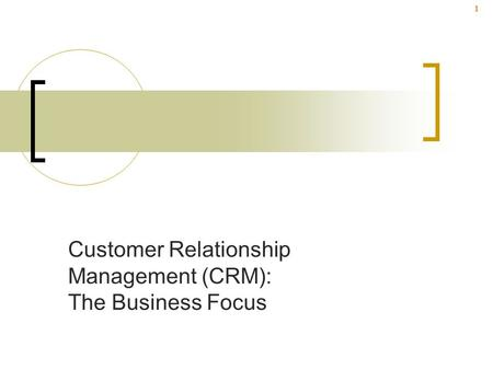 1 Customer Relationship Management (CRM): The Business Focus.