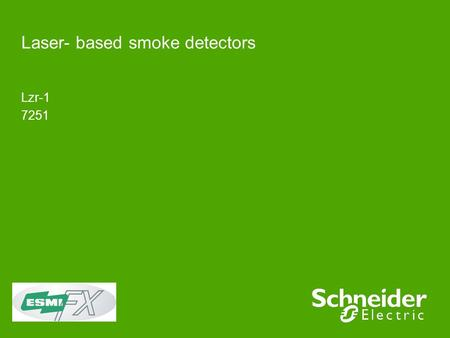 Laser- based smoke detectors Lzr-1 7251. Schneider Electric 2 - Division - Name – Date LZR-1 Detector Chamber Laser Diode Laser produces a brighter, more.